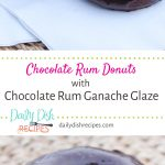 Chocolate Rum Donuts with Chocolate Rum Ganache Glaze