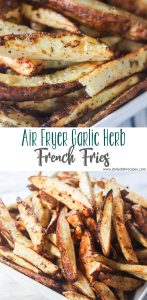 Air Fryer Garlic Herb French Fries